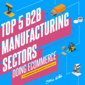 Top 5 B2B Manufacturing Sectors Doing ECommerce